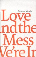 "Thanks to Gaspereau Press for a review copy of ""Love and the Mess We're In,"" Stephen Marche's experimental work of concrete fiction."
